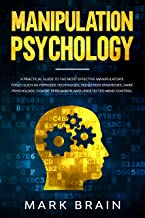 Manipulation Psychology: a Practical Guide to the Most Effective Manipulator's Tools such as Hypnosis Techniques, Seductio...