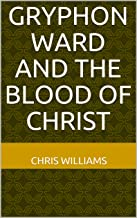 Gryphon Ward and the Blood of Christ