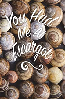 You Had Me At Escargot: 6x9 Journal, Lined Paper - 100 Pages, A Delicacy of Cooked Land Snails, French Cuisine Notebook