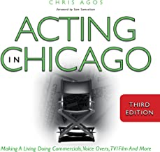 Acting in Chicago, Third Edition: Making a Living Doing Commercials, Voice Overs, TV/Film and More