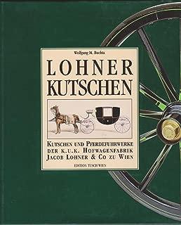 Lohner Kutschen: Kutschen und Pferdefuhrwerke der k.u.k Hofwagenfabrik Jacob Lohner & Co zu Wien (German Edition)