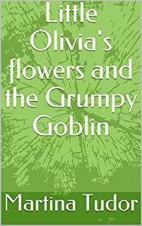 Little Olivia's flowers and the Grumpy Goblin (The fuzzy forests stories Book 1)