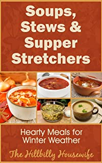 Soups, Stews & Supper Stretchers - Hearty Meals for Winter Weather (Hillbilly Housewife Cookbooks Book 5)