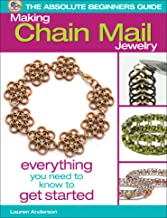 The Absolute Beginners Guide: Making Chain Mail Jewelry: Everything You Need to Know to Get Started