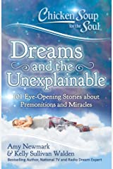 Chicken Soup for the Soul: Dreams and the Unexplainable: 101 Eye-Opening Stories about Premonitions and Miracles Kindle Edition