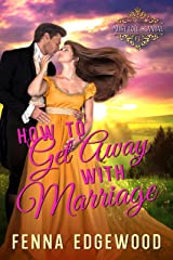 How to Get Away with Marriage: A Fake Engagement Regency Romance (The Gardner Girls Book 6 / Must Love Scandal Book 1) Kindle Edition