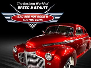The Exciting World of Speed & Beauty: Bad Ass Hot Rods and Custom Cars