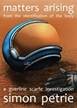 Matters Arising from the Identification of the Body: a Guerline Scarfe investigation (The Titan sequence Book 1)