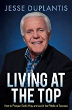 Living at the Top: How to Prosper God's Way and Avoid the Pitfalls of Success