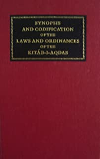 Synopsis and Codification of the Laws and Ordinances of the Kitab-I-Aqdas [ First Edition, 1973 ] the most Holy Book of BAHA'U'LLAH