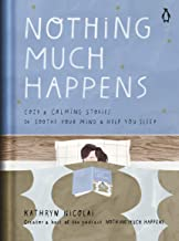Nothing Much Happens: Cozy and Calming Stories to Soothe Your Mind and Help You Sleep PDF