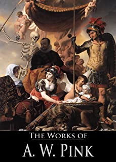 The Works of A. W. Pink: The Antichrist, The Divine Inspiration of the Bible, The Redeemer's Return, Why Four Gospels? (4 Books With Active Table of Contents)