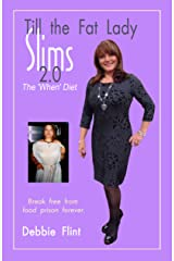 Till the Fat Lady Slims 2.0 - the 'When' Diet: Break Free from Food Prison Forever (Freedom Eating Book 2) Kindle Edition
