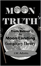 Moon Truth: The Truth Behind the Moon Landing Conspiracy Theory