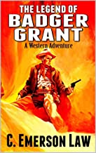 A Classic Western: The Legend of Badger Grant: A Western Adventure From The Author of