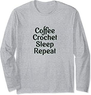 Coffee, Crochet, Sleep, Repeat Apparel For Crocheters Long Sleeve T-Shirt