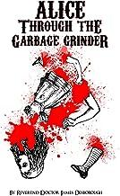 Alice through the Garbage Grinder