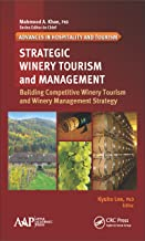 Strategic Winery Tourism and Management: Building Competitive Winery Tourism and Winery Management Strategy (Advances in Hospitality and Tourism)