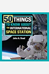 50 Things To Know About the International Space Station Kindle Edition