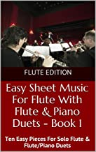 Easy Sheet Music For Flute With Flute & Piano Duets Book 1: Ten Easy Pieces For Solo Flute & Flute/Piano Duets