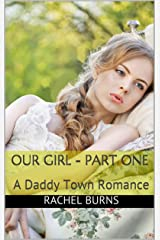 Our Girl - Part One: A Daddy Town Romance Kindle Edition
