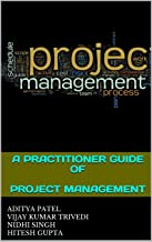 A PRACTITIONER GUIDE OF PROJECT MANAGEMENT: A BEGINNER APPROACH (PROJECT MGMT Book 1)