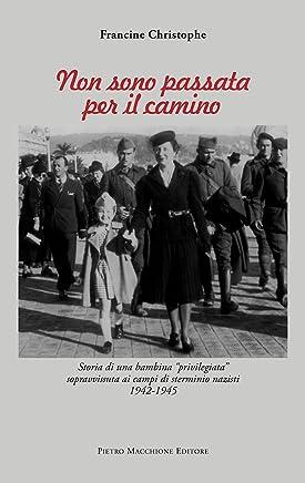 Non sono passata per il camino: Storia di una bambina privilegiata sopravvissuta ai campi di sterminio nazisti 1942 - 1945 (ebook Vol. 4)