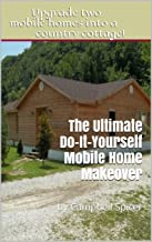 The Ultimate Do-It-Yourself Mobile Home Makeover: by Campbell Spicer