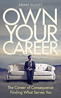 Own Your Career: The Career of Consequence: Finding What Serves You