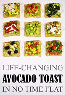 Life-Changing Avocado Toast: In No Time Flat (Grace Légere Cookbooks Book 5)