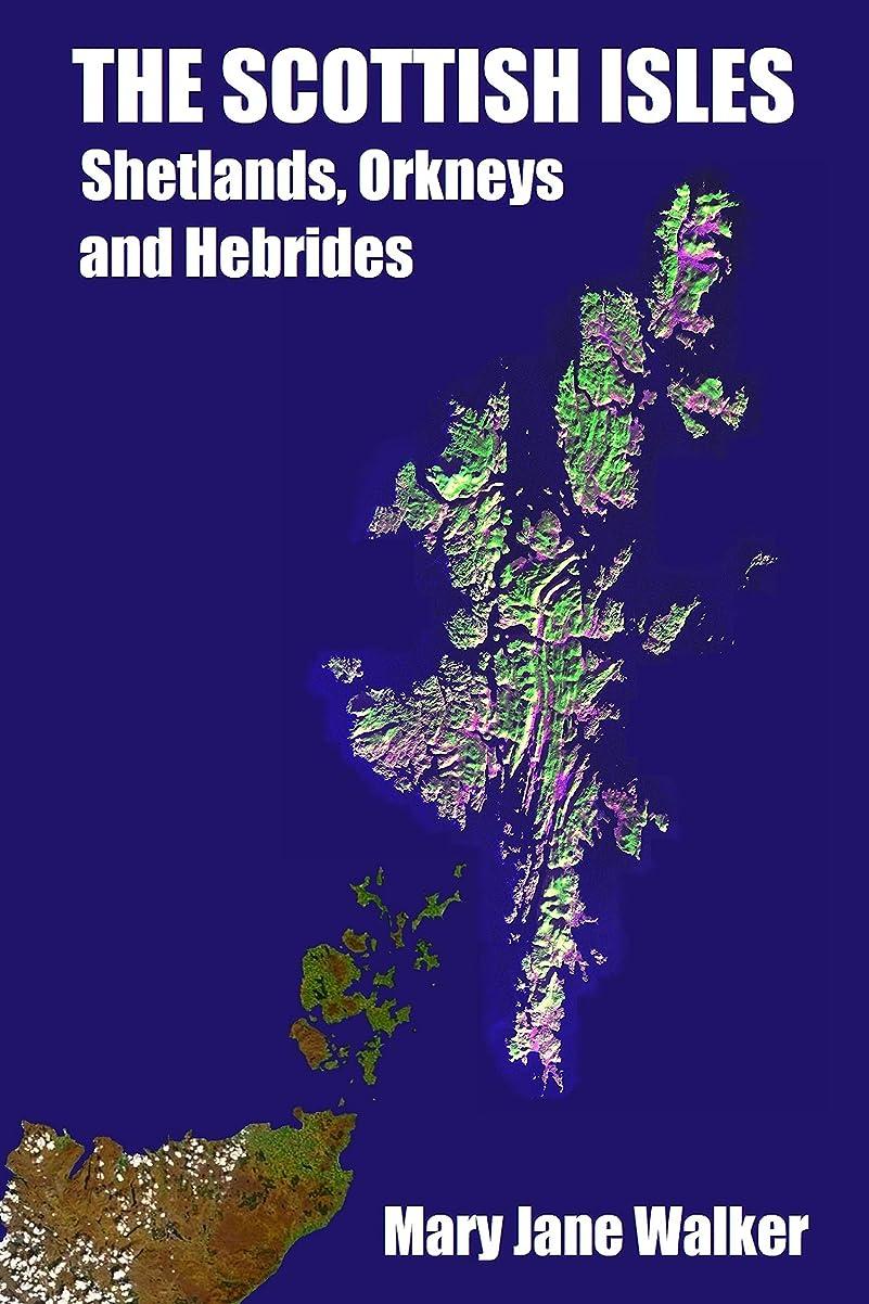 事前にかび臭い素人The Scottish Isles: Shetlands, Orkneys and Hebrides: Part 1: The Shetlands, Orkneys, Mull, Iona, Raasay and Staffa (English Edition)