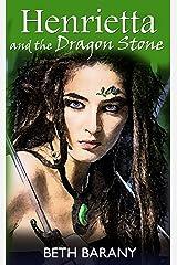 Henrietta and the Dragon Stone (Henrietta The Dragon Slayer Book 2) Kindle Edition
