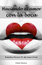 Haciendo el amor con la boca: Relatos Porno #5 de Sexo Oral (Spanish Edition)