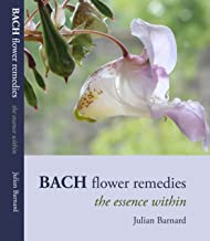 The Bach Flower Remedies - The Essence within by Julian Barnard (2010-09-01)