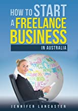 How to Start a Freelance Business: in Australia