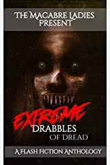 Extreme Drabbles of Dread: A Horror Anthology Kindle Edition