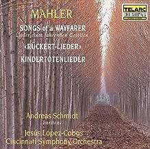 Mahler: Songs Of A Wayfarer, Kindertotenlieder, Ruckert-Lieder