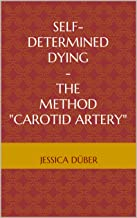 """Self-determined Dying - The Method """"Carotid Artery"""" (English Edition)"""