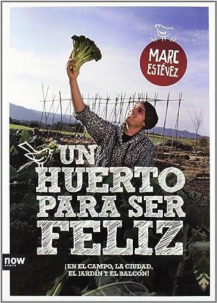 Un huerto para ser feliz : ¡en el campo, la ciudad, el jardín