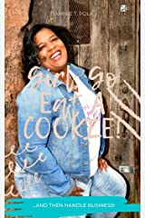 Girl, Go Eat A COOKIE!: ...and then handle business! Kindle Edition