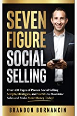 Seven Figure Social Selling: Over 400 Pages of Proven Social Selling Scripts, Strategies, and Secrets to Increase Sales and Make More Money Today! Kindle Edition