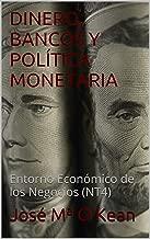 DINERO, BANCOS Y POLÍTICA MONETARIA: Entorno Económico de los Negocios (NT4) (Spanish Edition)