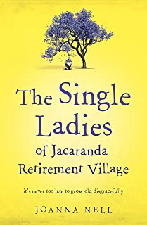 The Single Ladies of Jacaranda Retirement Village: an uplifting tale of love and friendship (English Edition)