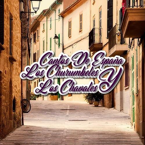 Cantos de España los Churumbeles y los Chavales (Zarzuela) de Los Chavales De España en Amazon Music - Amazon.es