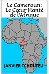 Le Cameroun: Le Cœur Hanté de l'Afrique Format Kindle