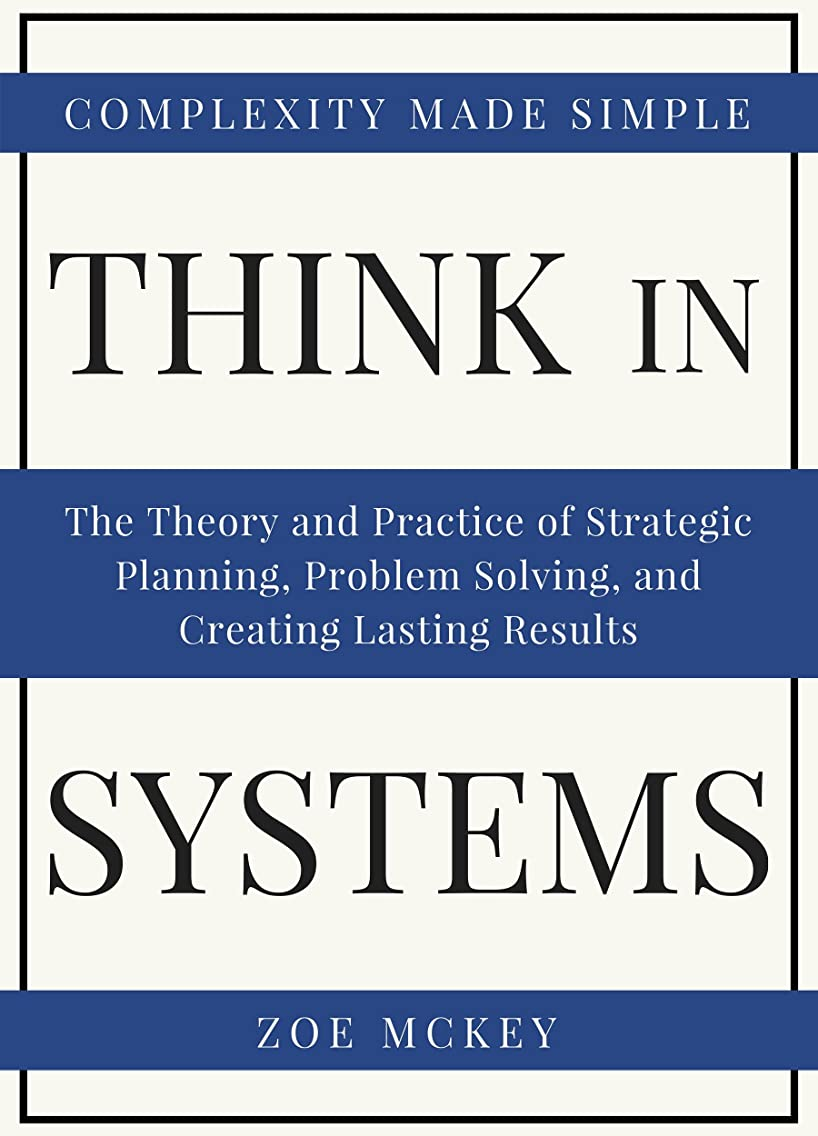 ではごきげんよう特別な密輸Think In Systems: The Theory and Practice of Strategic Planning, Problem Solving, and Creating Lasting Results - Complexity Made Simple (English Edition)