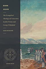 Born Again: The Evangelical Theology of Conversion in John Wesley and George Whitefield (Studies in Historical and Systematic Theology) Kindle Edition