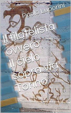 Il filatelista ovvero Il cielo sopra via Torino