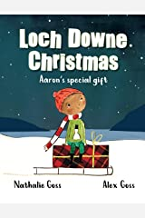 Loch Downe Christmas: Aaron's Special Gift: The stunning children's book about Christmas, kindness and community spirit Kindle Edition