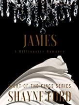 JAMES: A Billionaire Romance (NIGHT OF THE KINGS SERIES Book 1)